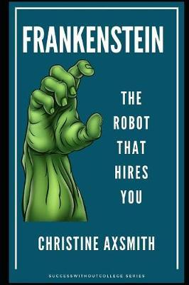 Frankenstein - The Robot That Hires You by Christine Axsmith