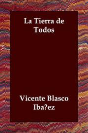 La Tierra De Todos by Vicente Blasco Ib'anez