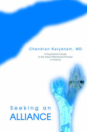 Seeking an Alliance: A Psychiatrist's Guide to the Indian Matrimonial Process in America by Chandran Kalyanam image