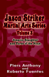 Jason Striker Martial Arts Series Volume 3: Amazon Slaughter and Curse of the Ninja by Piers Anthony