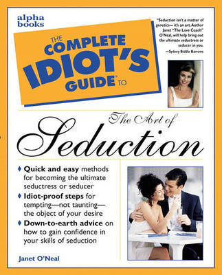 The Complete Idiot's Guide to Seduction by Janet O'Neal