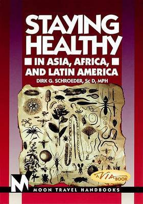 Staying Healthy in Asia, Africa and Latin America by Dirk G. Schroeder