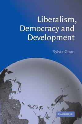 Liberalism, Democracy and Development by Sylvia Chan