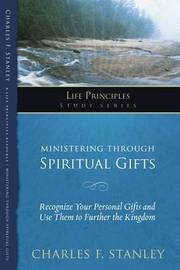 Ministering Through Spiritual Gifts by Charles Stanley