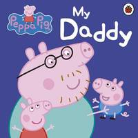 Peppa Pig: My Daddy by Peppa Pig