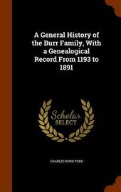 A General History of the Burr Family, with a Genealogical Record from 1193 to 1891 by Charles Burr Todd image