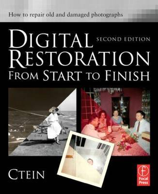 Digital Restoration from Start to Finish: How to Repair Old and Damaged Photographs by Ctein