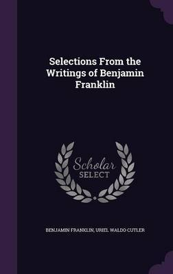 Selections from the Writings of Benjamin Franklin by Benjamin Franklin