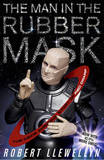 The Man In The Rubber Mask by Robert Llewellyn