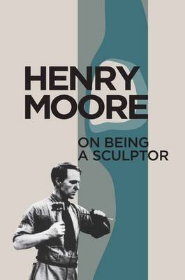 On Being a Sculptor by Henry Moore image