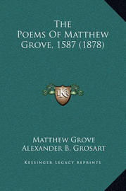 The Poems of Matthew Grove, 1587 (1878) by Matthew Grove