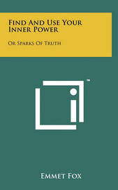 Find and Use Your Inner Power: Or Sparks of Truth by Emmet Fox image