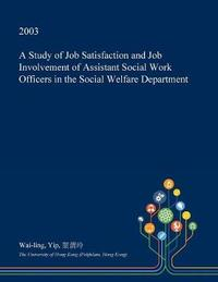 A Study of Job Satisfaction and Job Involvement of Assistant Social Work Officers in the Social Welfare Department by Wai-Ling Yip image