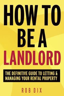 How to be a Landlord by Rob Dix