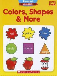 Colors, Shapes & More, Grade PreK by Scholastic Teaching Resources