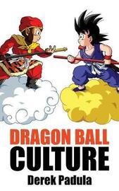 Dragon Ball Culture Volume 1 by Derek Padula