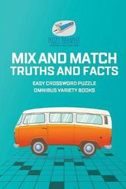 Mix and Match Truths and Facts Easy Crossword Puzzle Omnibus Variety Books by Puzzle Therapist