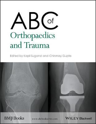 ABC of Orthopaedics and Trauma by Kapil Sugand