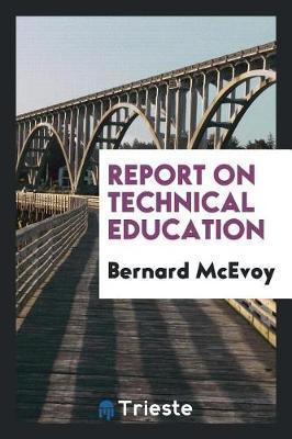 Report on Technical Education by Bernard McEvoy image