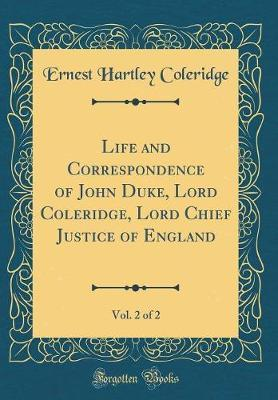 Life and Correspondence of John Duke, Lord Coleridge, Lord Chief Justice of England, Vol. 2 of 2 (Classic Reprint) by Ernest Hartley Coleridge