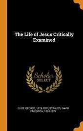 The Life of Jesus Critically Examined by George Eliot