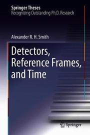 Detectors, Reference Frames, and Time by Alexander R. H. Smith