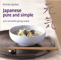 Japanese Pure and Simple: Over 100 Health-giving Recipes by Kimiko Barber image