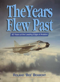 The Years Flew Past: 40 Years at the Leading Edge of Aviation by Roland Beamont image