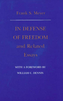 In Defense of Freedom & Related Essays by Frank S. Meyer