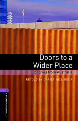 Oxford Bookworms Library: Level 4:: Doors to a Wider Place: Stories from Australia by Christine Lindop