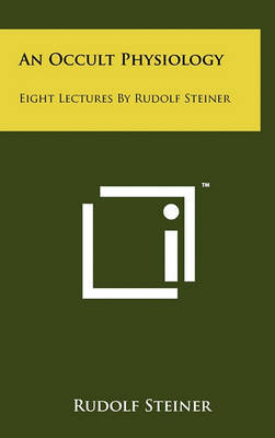 An Occult Physiology: Eight Lectures by Rudolf Steiner by Rudolf Steiner