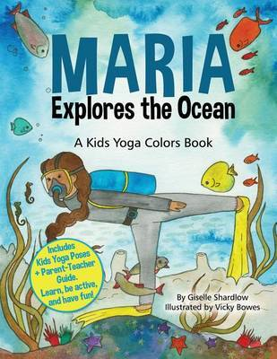 Maria Explores the Ocean: A Kids Yoga Colors Book by Giselle Shardlow