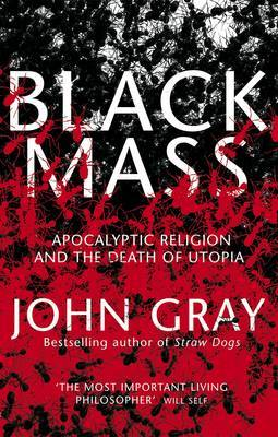 Black Mass: Apocalyptic Religion and the Death of Utopia by John Gray image