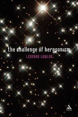 The Challenge of Bergsonism by Leonard Lawlor