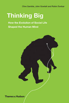 Thinking Big: How the Evolution of Social Life Shaped Human Mind by Robin Dunbar