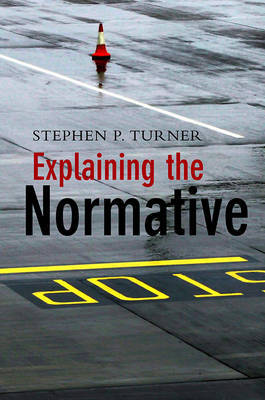 Explaining the Normative by Stephen P. Turner