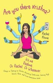 Are You There Krishna? It's Me, Reshma. or Rachel. or Whatever. by Rachel Khona