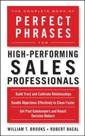 The Complete Book of Perfect Phrases for High-Performing Sales Professionals by Robert Bacal