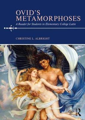 Ovid's Metamorphoses by Christine L. Albright