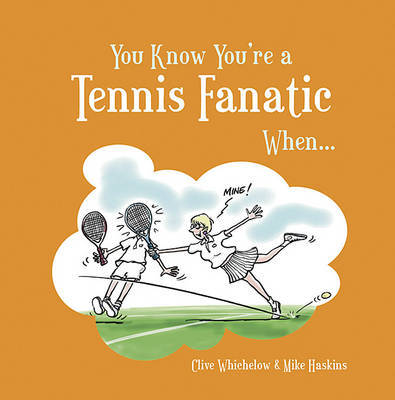 You Know You're a Tennis Fanatic When... by Steven Gauge