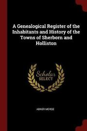 A Genealogical Register of the Inhabitants and History of the Towns of Sherborn and Holliston by Abner Morse image