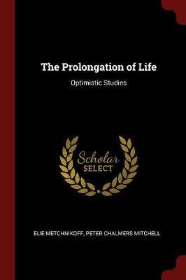 The Prolongation of Life by Elie Metchnikoff