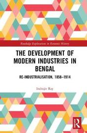 The Development of Modern Industries in Bengal by Indrajit Ray