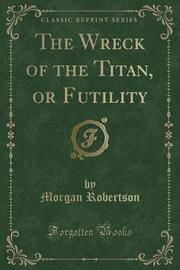 The Wreck of the Titan, or Futility (Classic Reprint) by Morgan Robertson image