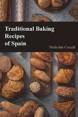 Traditional Baking Recipes of Spain by Malcolm Coxall