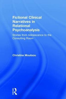 Fictional Clinical Narratives in Relational Psychoanalysis by Christina Moutsou