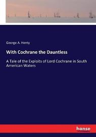 With Cochrane the Dauntless by George A. Henty