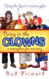 Bring in the Clowns - A Metaphor for Ministry by Bud, Frimoth image