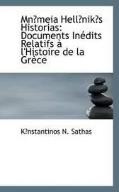 Mnmeia Hellniks Historias: Documents Inedits Relatifs a L'Histoire De La Grece by Knstantinos N. Sathas image