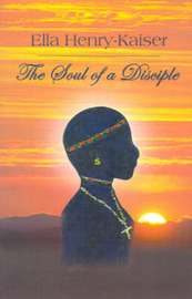 The Soul of a Disciple by Ella Henry-Kaiser